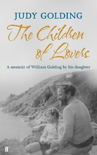 The Children of Lovers: A memoir of William Golding by his daughter (Hardback)