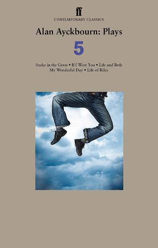 Alan Ayckbourn Plays 5: Snake in the Grass; If I Were You; Life and Beth; My Wonderful Day; Life of Riley (Paperback)