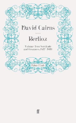 Berlioz: Volume Two: Servitude and Greatness, 1832-1869 (Paperback)
