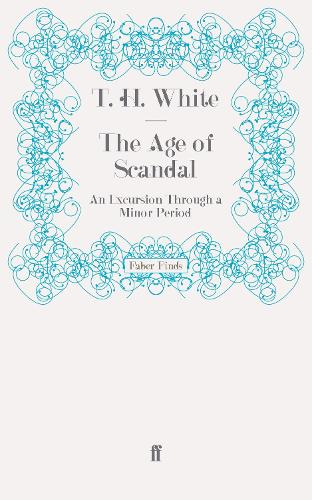 The Age of Scandal: An Excursion Through a Minor Period (Paperback)