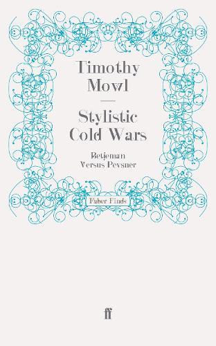 Stylistic Cold Wars: Betjeman Versus Pevsner (Paperback)
