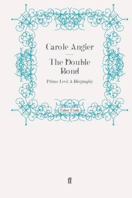 The Double Bond: Primo Levi: A Biography (Paperback)