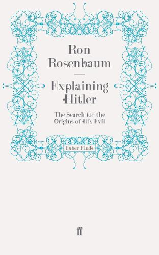 Explaining Hitler: The Search for the Origins of His Evil (Paperback)
