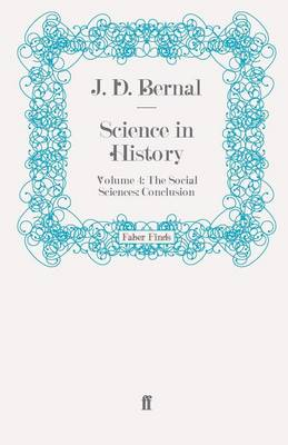 Science in History: Volume 4: The Social Sciences: Conclusion - Science in History (Paperback)
