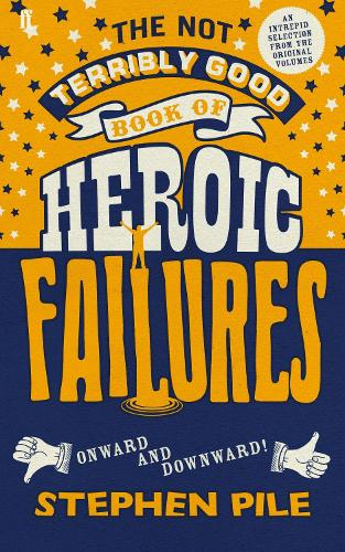The Not Terribly Good Book of Heroic Failures: An intrepid selection from the original volumes (Hardback)