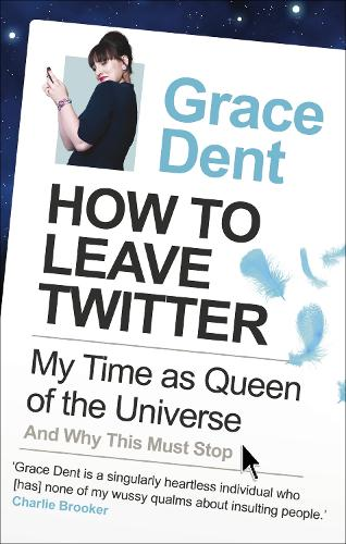 How to Leave Twitter: My Time as Queen of the Universe and Why This Must Stop (Paperback)