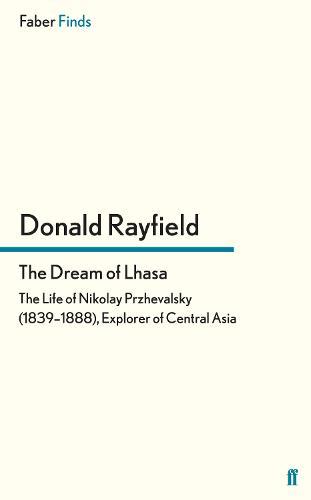The Dream of Lhasa: The Life of Nikolay Przhevalsky (1839-1888), Explorer of Central Asia (Paperback)