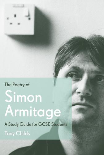 The Poetry of Simon Armitage: A Study Guide for GCSE Students (Paperback)