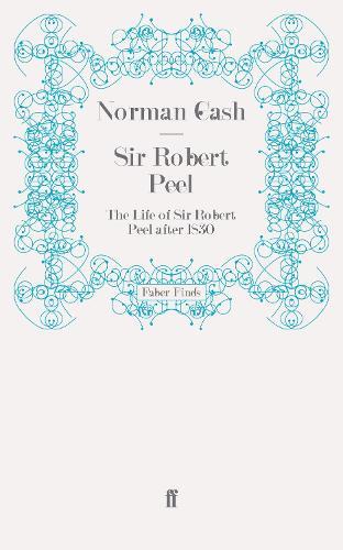 Sir Robert Peel: The Life of Sir Robert Peel after 1830 (Paperback)