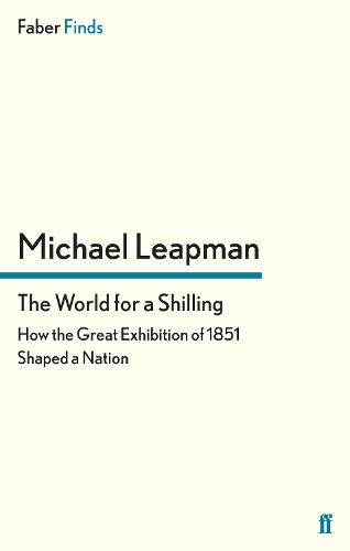 The World for a Shilling: How the Great Exhibition of 1851 Shaped a Nation (Paperback)