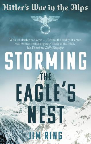 Storming the Eagle's Nest: Hitler's War in the Alps (Paperback)