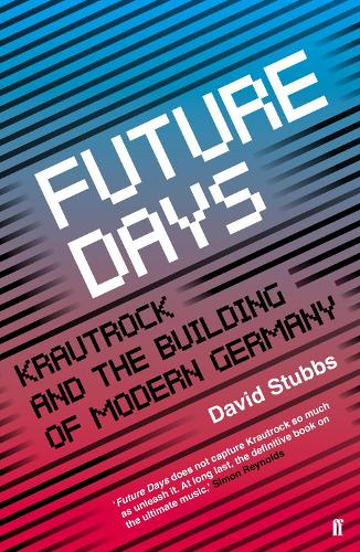 Future Days: Krautrock and the Building of Modern Germany (Paperback)