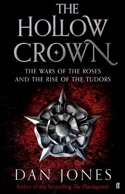 The Hollow Crown: The Wars of the Roses and the Rise of The Tudors (Hardback)