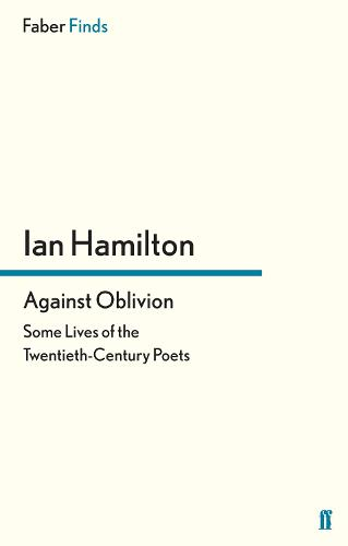 Against Oblivion: Some Lives of the Twentieth-Century Poets (Paperback)