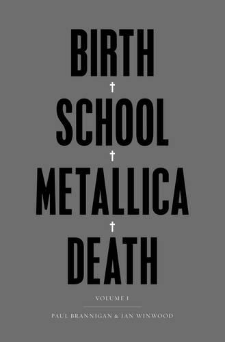 Birth School Metallica Death: Vol I (Hardback)