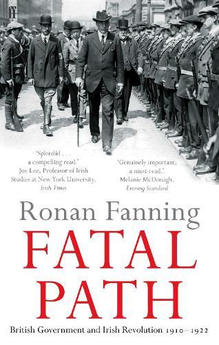 Fatal Path: British Government and Irish Revolution 1910-1922 (Paperback)