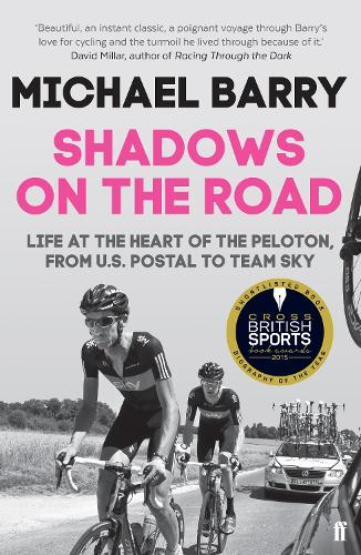 Shadows on the Road: Life at the Heart of the Peloton, from US Postal to Team Sky (Paperback)