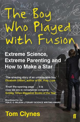 The Boy Who Played with Fusion: Extreme Science, Extreme Parenting and How to Make a Star (Paperback)