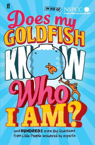 Does My Goldfish Know Who I Am?: and hundreds more Big Questions from Little People answered by experts (Hardback)