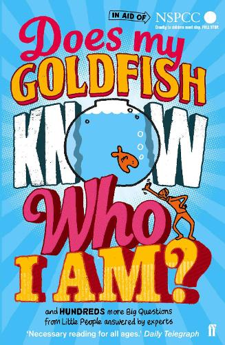Does My Goldfish Know Who I Am?: and hundreds more Big Questions from Little People answered by experts (Paperback)