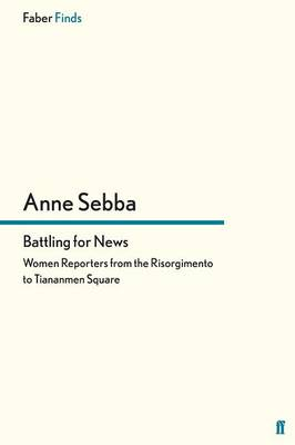 Battling for News: Women Reporters from the Risorgimento to Tiananmen Square (Paperback)