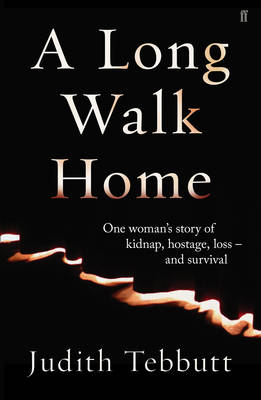 A Long Walk Home: One Woman's Story of Kidnap, Hostage, Loss - and Survival (Hardback)
