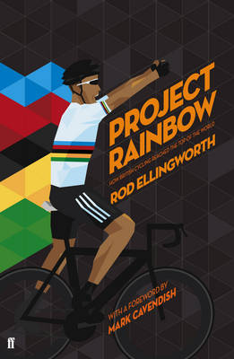Project Rainbow: How British Cycling Reached the Top of the World (Hardback)