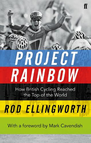 Project Rainbow: How British Cycling Reached the Top of the World (Paperback)