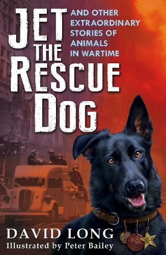 Jet the Rescue Dog: ... and other extraordinary stories of animals in wartime (Paperback)