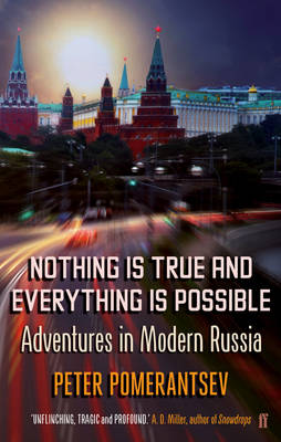 Nothing is True and Everything is Possible: Adventures in Modern Russia (Paperback)