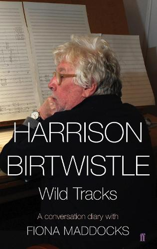 Harrison Birtwistle: Wild Tracks - A Conversation Diary with Fiona Maddocks (Hardback)