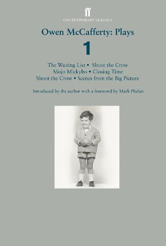Owen McCafferty: Plays 1: Mojo Mickybo; Shoot the Crow; Closing Time; Scenes from the Big Picture; The Waiting List (Paperback)