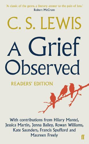 A Grief Observed Readers' Edition: With contributions from Hilary Mantel, Jessica Martin, Jenna Bailey, Rowan Williams, Kate Saunders, Francis Spufford and Maureen Freely (Paperback)