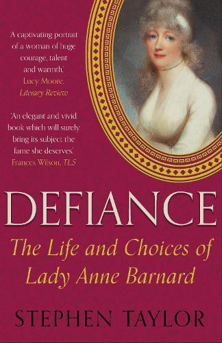Defiance: The Life and Choices of Lady Anne Barnard (Paperback)