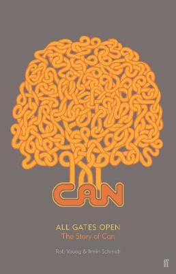 All Gates Open: The Story of Can (Hardback)