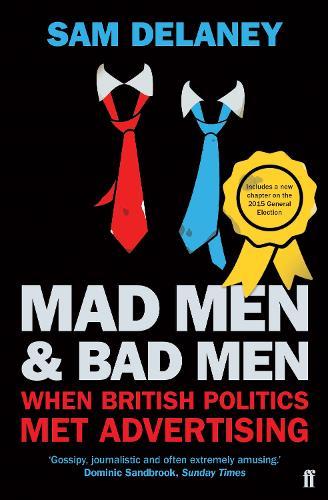 Mad Men & Bad Men: When British Politics Met Advertising (Paperback)