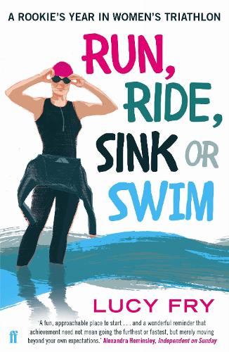 Run, Ride, Sink or Swim: A rookie's year in women's triathlon (Paperback)