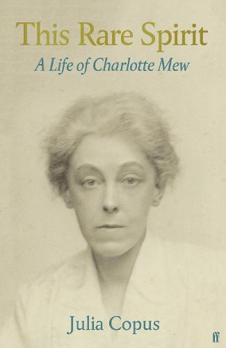 This Rare Spirit: A Life of Charlotte Mew (Hardback)