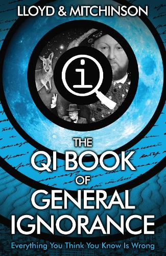 QI: The Book of General Ignorance - The Noticeably Stouter Edition (Paperback)