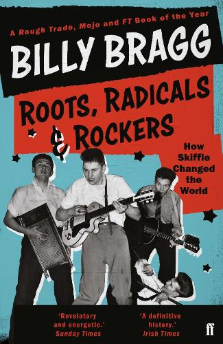 Roots, Radicals and Rockers: How Skiffle Changed the World (Paperback)