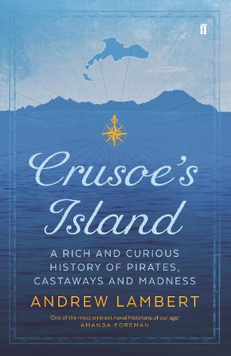 Crusoe's Island: A Rich and Curious History of Pirates, Castaways and Madness (Hardback)