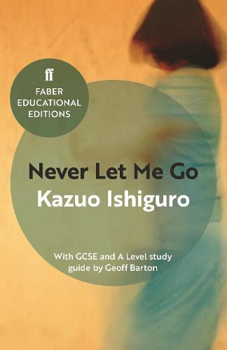 Never Let Me Go: With GCSE and A Level study guide - Faber Educational Editions (Paperback)