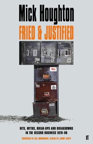 Fried & Justified: Hits, Myths, Break-Ups and Breakdowns in the Record Business 1978-98 (Paperback)