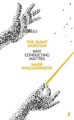 The Silent Musician: Why Conducting Matters (Hardback)