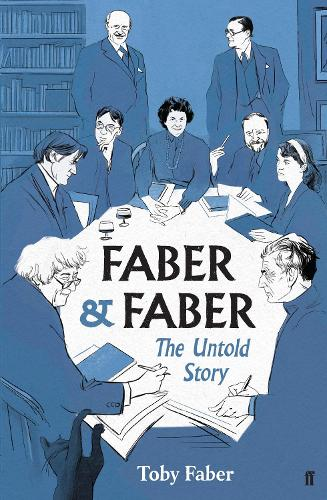 Faber & Faber: The Untold Story of a Great Publishing House (Hardback)