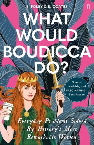 What Would Boudicca Do?: Everyday Problems Solved by History's Most Remarkable Women (Paperback)