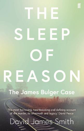 The Sleep of Reason: The James Bulger Case (Paperback)