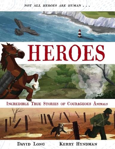 Heroes: Incredible true stories of courageous animals (Hardback)