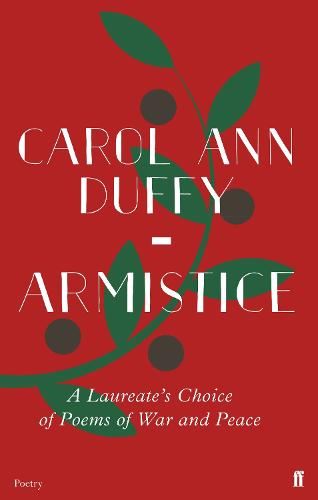 Armistice: A Laureate's Choice of Poems of War and Peace (Hardback)