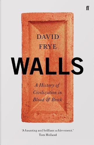 Walls: A History of Civilization in Blood and Brick (Hardback)